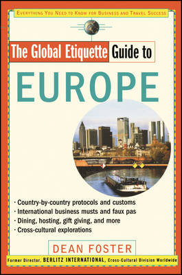 The Global Etiquette Guide to Europe Everything You Need to Know for Business and Travel Success by Dean Foster