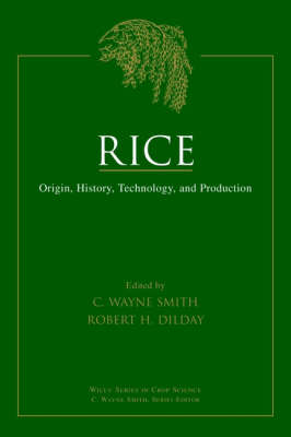 Rice Origin, History, Technology, and Production by C. Wayne Smith