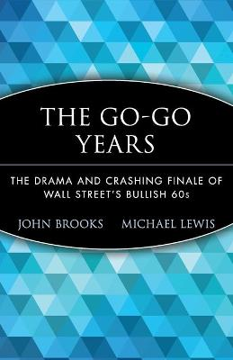 The Go-Go Years The Drama and Crashing Finale of Wall Street's Bullish 60s by John Brooks, Michael Lewis