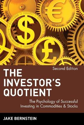 The Investor's Quotient The Psychology of Successful Investing in Commodities & Stocks by Jake Bernstein