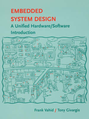 Embedded System Design A Unified Hardware/Software Introduction by Frank Vahid, Tony D. Givargis
