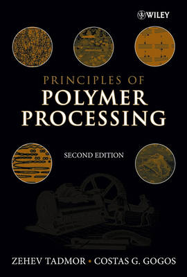Principles of Polymer Processing by Zehev Tadmor, Costas G. Gogos