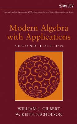 Modern Algebra with Applications by William J. Gilbert, W. Keith Nicholson