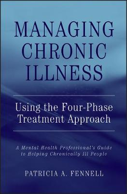 Managing Chronic Illness Using the Four-Phase Treatment Approach A Mental Health Professional's Guide to Helping Chronically Ill People by Patricia A. Fennell