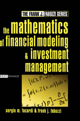 The Mathematics of Financial Modeling and Investment Management by Sergio Focardi, Frank J. Fabozzi