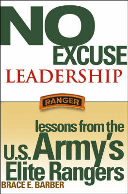 No Excuse Leadership Lessons from the U.S. Army's Elite Rangers by Brace E. Barber