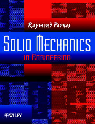 Solid Mechanics in Engineering by Raymond Parnes
