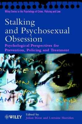 Stalking and Psychosexual Obsession Psychological Perspectives for Prevention, Policing and Treatment by Julian Boon
