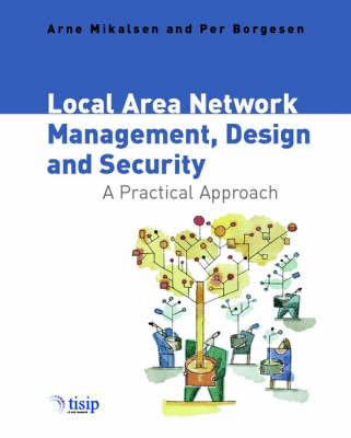 Local Area Network Management, Design and Security A Practical Approach by Arne Mikalsen, Per Borgesen