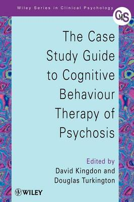 The Case Study Guide to Cognitive Behaviour Therapy of Psychosis by David Kingdon