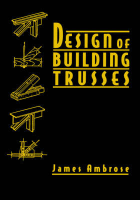 Design of Building Trusses by James Ambrose