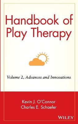 Handbook of Play Therapy Advances and Innovations by Kevin John O'Connor