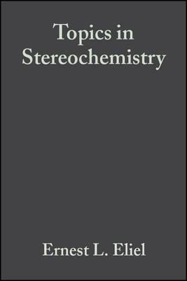 Topics in Stereochemistry by E.L. Eliel