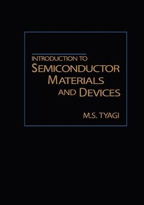Introduction to Semiconductor Materials and Devices by M. S. Tyagi