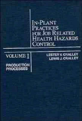 In-Plant Practices for Job Related Health Hazards Control Production Processes by L. V. Cralley, Lewis J. Cralley