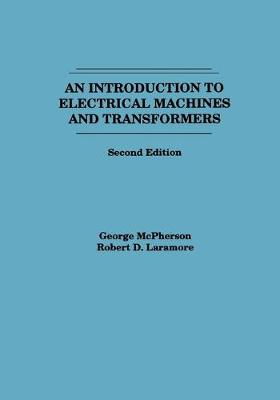 An Introduction to Electrical Machines and Transformers by George McPherson, Robert D. Laramore