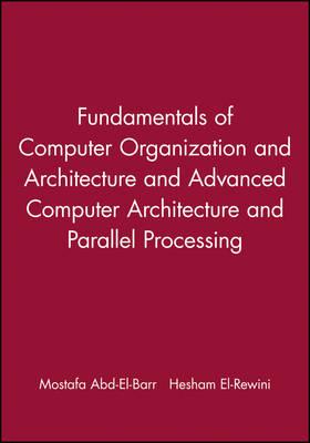 Fundamentals of Computer Organization and Architecture and Advanced Computer Architecture and Parallel Processing by Mostafa Abd-Al-Barr, Hesham El-Rewini