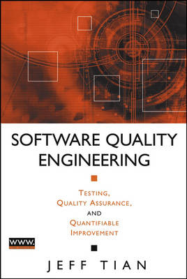 Software Quality Engineering Testing, Quality Assurance, and Quantifiable Improvement by Jeff Tian