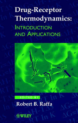 Drug-receptor Thermodynamics Introduction and Applications by Robert B. Raffa