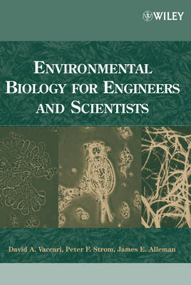 Environmental Biology for Engineers and Scientists by David A. Vaccari, Peter F. Strom, James E. Alleman
