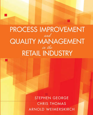 Process Improvement and Quality Management in the Retail Industry by Stephen George, Chris Thomas, Arnold Weimerskirch
