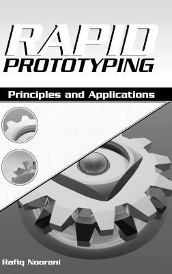 Rapid Prototyping Principles and Applications by Rafiq I. Noorani