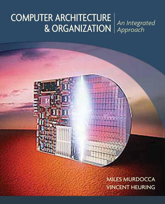 Computer Architecture and Organization An Integrated Approach by Miles J. Murdocca, Vincent P. Heuring