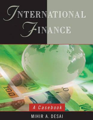 International Finance A Casebook by Mihir A. Desai