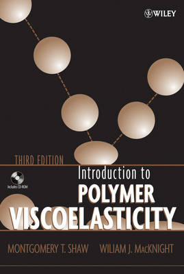 Introduction to Polymer Viscoelasticity by Montgomery T. Shaw, William J. MacKnight