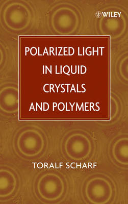 Polarized Light in Liquid Crystals and Polymers by Toralf Scharf