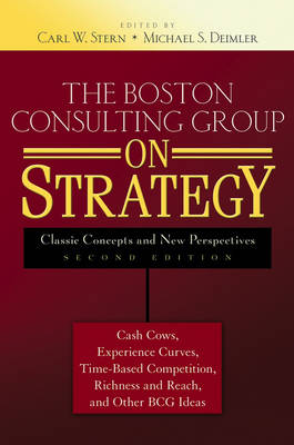 The Boston Consulting Group on Strategy Classic Concepts and New Perspectives by Carl W. Stern