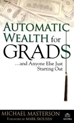 Automatic Wealth for Grads... and Anyone Else Just Starting Out by Michael Masterson, Mark Skousen
