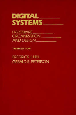 Digital Systems Hardware Organization and Design by Frederick J. Hill, Gerald R. Peterson