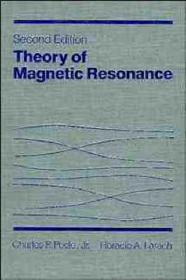 Theory of Magnetic Resonance by Charles P. Poole, Horacio A. Farach
