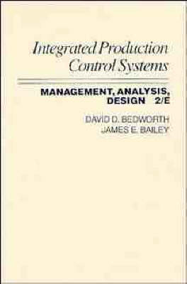 Integrated Production Control Systems Management Analysis Design 2E by David D. Bedworth, James E. Bailey