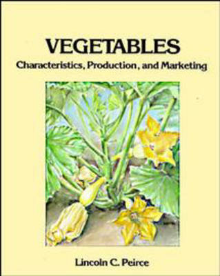 Vegetables Characteristics, Production, and Marketing by Lincoln C. Peirce