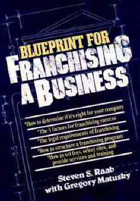 The Blueprint for Franchising a Business by Stephen S. Raab, Gregory Matusky