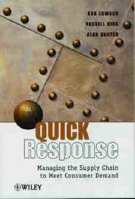 Quick Response Managing the Supply Chain to Meet Consumer Demand by Alan Hunter, etc., Russell (North Carolina State University, USA) King, Bob (Cardiff Business School) Lowson