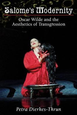 Salome's Modernity Oscar Wilde and the Aesthetics of Transgression by Petra Dierkes-Thrun
