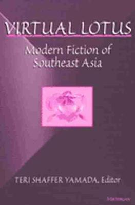 Virtual Lotus Modern Fiction of Southeast Asia by Teri Shaffer Yamada