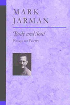 Body and Soul Essays on Poetry by Mark Jarman