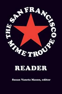 The San Francisco Mime Troupe Reader by Susan Vaneta Mason