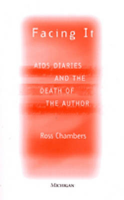 Facing it AIDS Diaries and the Death of the Author by Ross Chambers