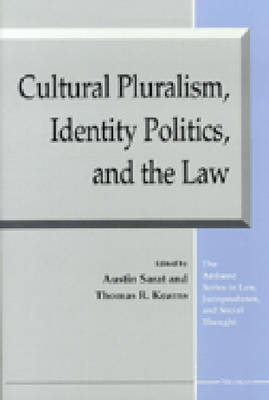 Cultural Pluralism, Identity Politics, and the Law by Austin Sarat