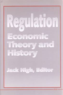Regulation Economic Theory and History by Jack C. High