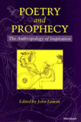 Poetry and Prophecy The Anthropology of Inspiration by John Harold Leavitt