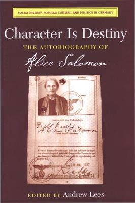 Character is Destiny The Autobiography of Alice Salomon by Andrew Lees