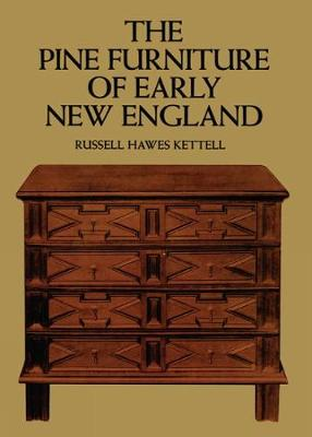 The Pine Furniture of Early New England by Russell H. Kettell