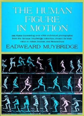 The Human Figure in Motion by Eadweard Muybridge