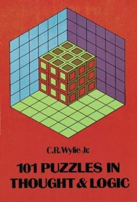 101 Puzzles in Thought and Logic by Clarence Raymond, Jr. Wylie